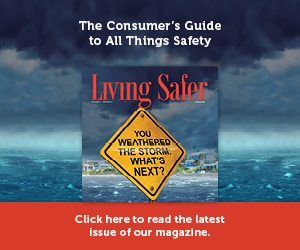 Living Safer Volume 8, Edition 4 | How to protect your property, your family and your finances in the wake of a disaster.