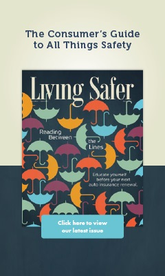 Living Safer Volume 9, Edition 1 | Educate Yourself Before Your Next Auto Insurance Renewal